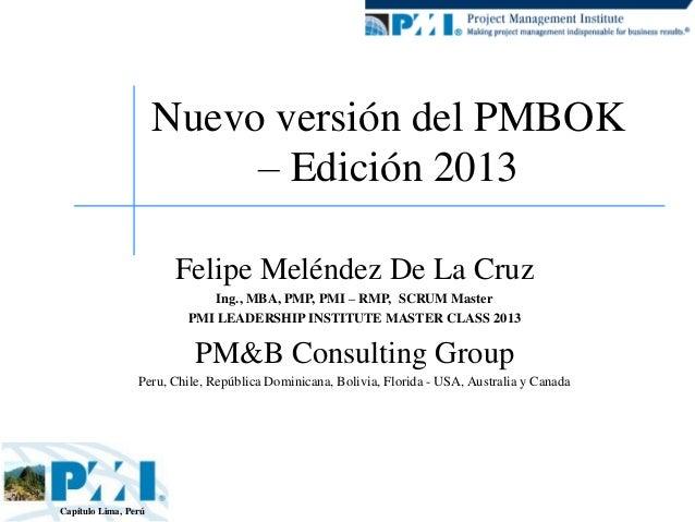 Capítulo Lima, Perú Felipe Meléndez De La Cruz Ing., MBA, PMP, PMI – RMP, SCRUM Master PMI LEADERSHIP INSTITUTE MASTER CLA...