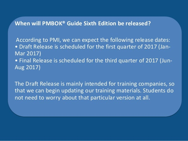 pmbok 6th edition release date Pmbok 6th edition - release date september 15, 2017 the 6th edition of the pmbok is nearly here, and already available for pre-order on amazon it looks like it will only be available in paperback initially, but a digital version is sure to follow, and pmi generally gives users access to a pdf version with certification.