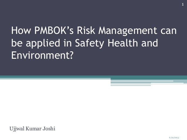 How PMBOK's Risk Management canbe applied in Safety Health andEnvironment?Ujjwal Kumar Joshi6/21/20131