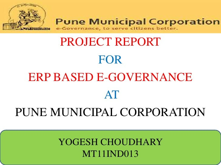 PROJECT REPORT            FOR  ERP BASED E-GOVERNANCE             ATPUNE MUNICIPAL CORPORATION     YOGESH CHOUDHARY       ...