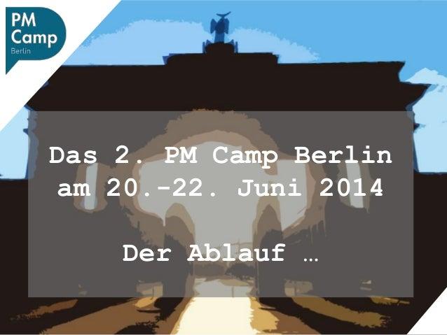 Das 2. PM Camp Berlin am 20.-22. Juni 2014 Der Ablauf …