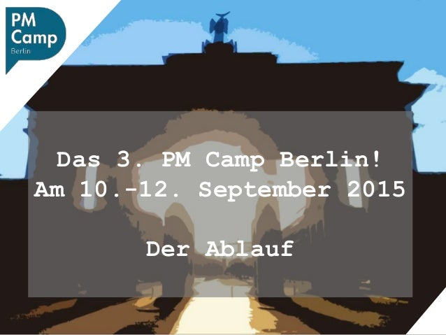 Das 3. PM Camp Berlin! Am 10.-12. September 2015 Der Ablauf