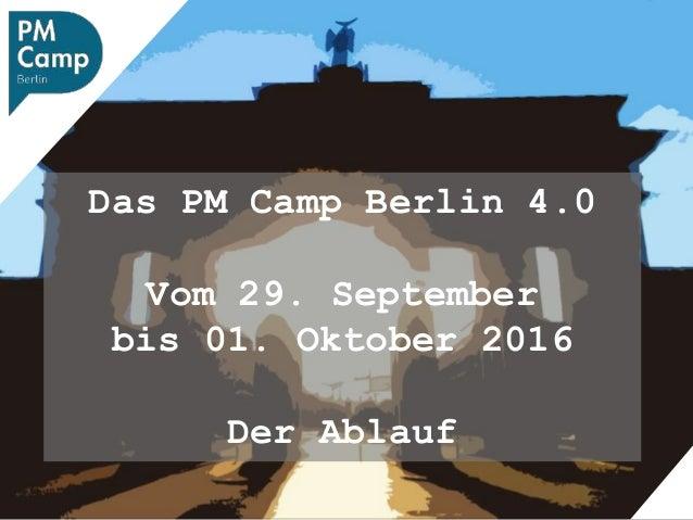 Das PM Camp Berlin 4.0 Vom 29. September bis 01. Oktober 2016 Der Ablauf