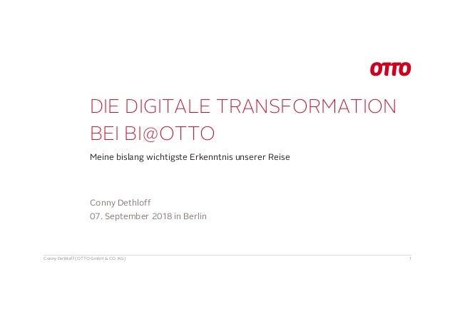 DIE DIGITALE TRANSFORMATION BEI BI@OTTO Meine bislang wichtigste Erkenntnis unserer Reise Conny Dethloff (OTTO GmbH & CO. ...