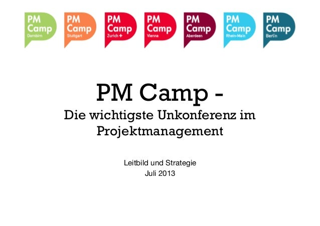 PM Camp - Die wichtigste Unkonferenz im Projektmanagement Leitbild und Strategie Juli 2013