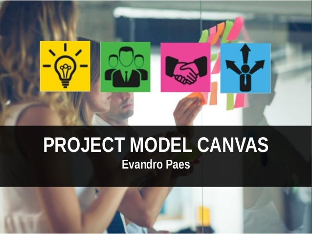 PROJECT MODEL CANVAS Evandro Paes