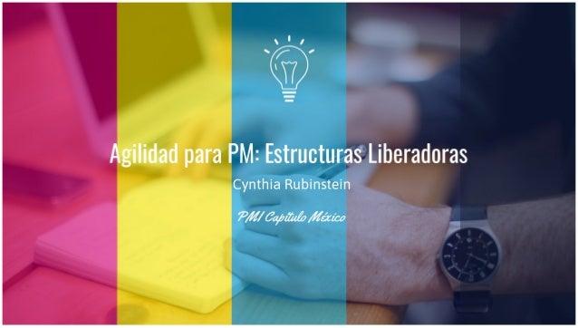 Agilidad para PM: Estructuras Liberadoras