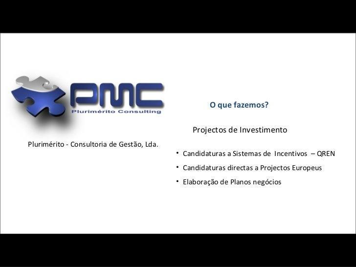 O que fazemos? Projectos de Investimento <ul><li>Candidaturas a Sistemas de  Incentivos  – QREN </li></ul><ul><li>Candidat...