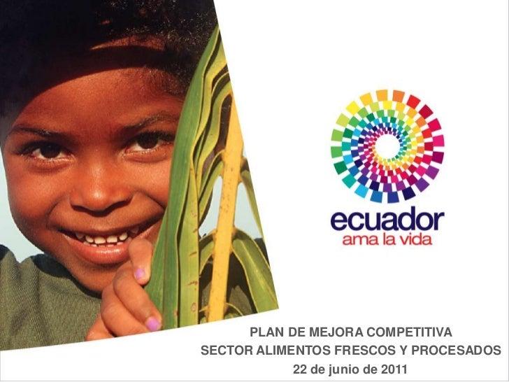 PLAN DE MEJORA COMPETITIVASECTOR ALIMENTOS FRESCOS Y PROCESADOS            22 de junio de 2011