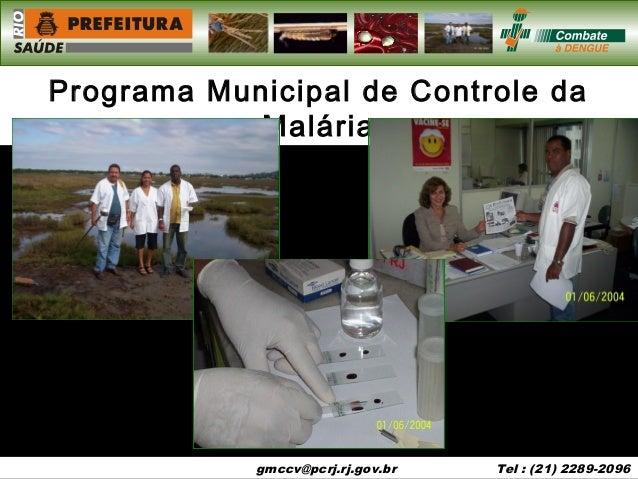 gmccv@pcrj.rj.gov.br gmccv@pcrj.rj.gov.br Tel : (21) 2289-2096 Programa Municipal de Controle da Malária