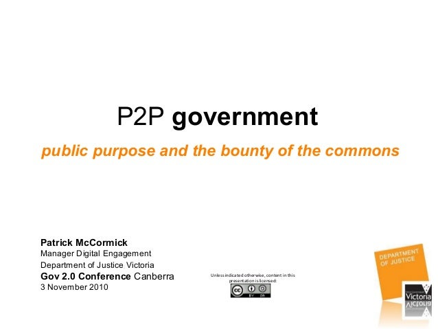 P2P government public purpose and the bounty of the commons Patrick McCormick Manager Digital Engagement Department of Jus...