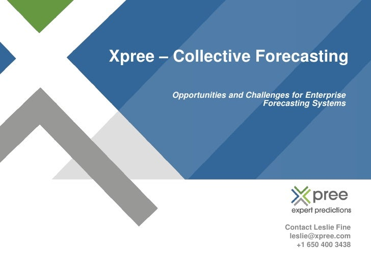Xpree – Collective Forecasting         Opportunities and Challenges for Enterprise                              Forecastin...