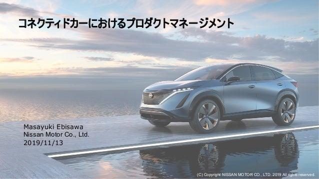 1 Masayuki Ebisawa Nissan Motor Co., Ltd. 2019/11/13 (C) Copyright NISSAN MOTOR CO., LTD. 2019 All rights reserved.