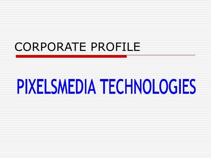 CORPORATE PROFILE PIXELSMEDIA TECHNOLOGIES