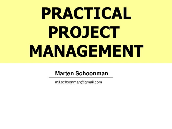 PRACTICAL  PROJECTMANAGEMENT  Marten Schoonman  mjl.schoonman@gmail.com