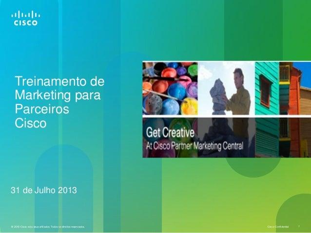 Cisco Confidential© 2010 Cisco e/ou seus afiliados. Todos os direitos reservados. 1 Treinamento de Marketing para Parceiro...