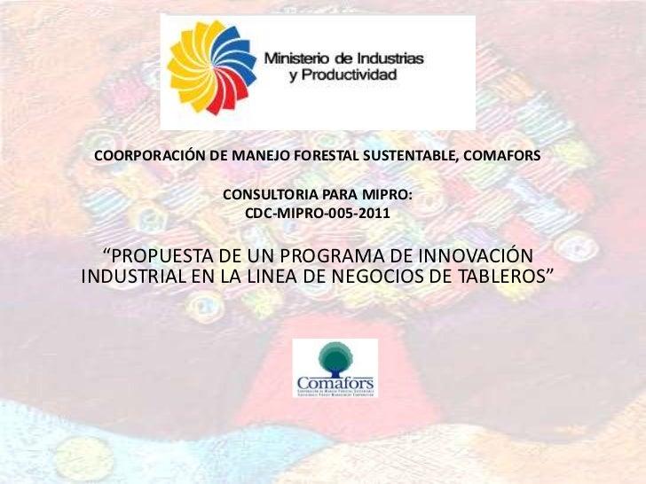 COORPORACIÓN DE MANEJO FORESTAL SUSTENTABLE, COMAFORS                CONSULTORIA PARA MIPRO:                  CDC-MIPRO-00...
