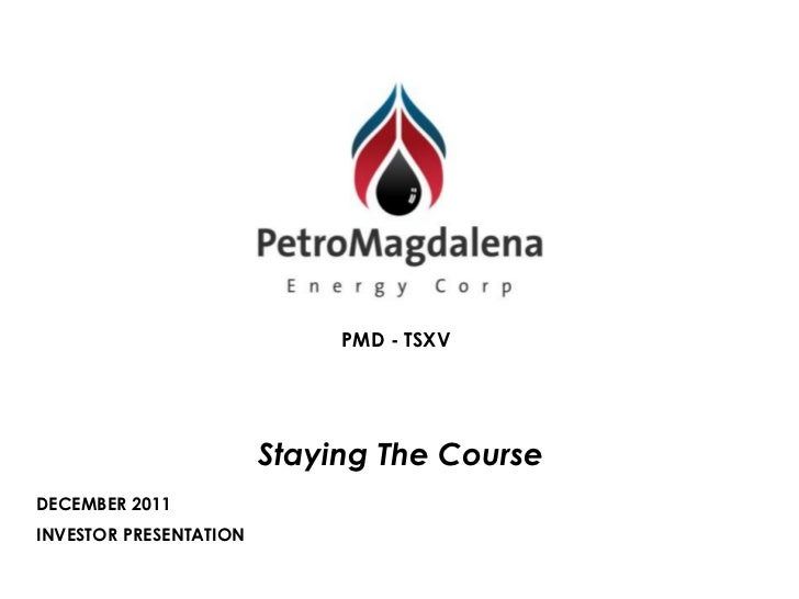 PMD - TSXV                        Staying The CourseDECEMBER 2011INVESTOR PRESENTATION