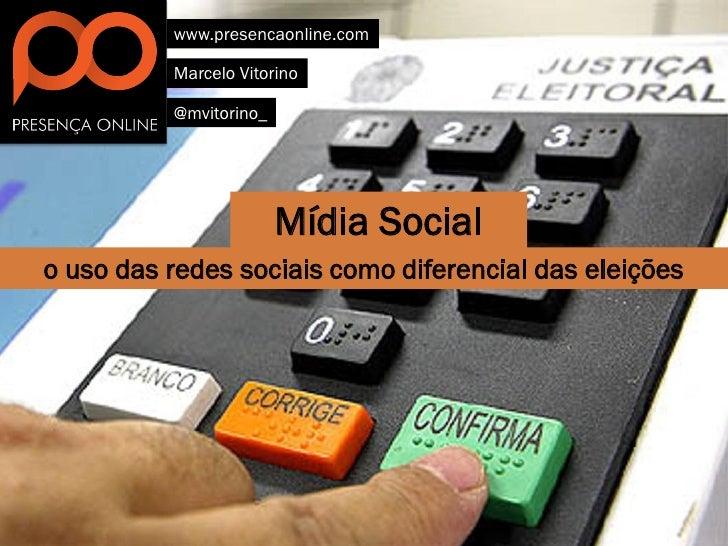www.presencaonline.com          Marcelo Vitorino          @mvitorino_                        Mídia Socialo uso das redes s...