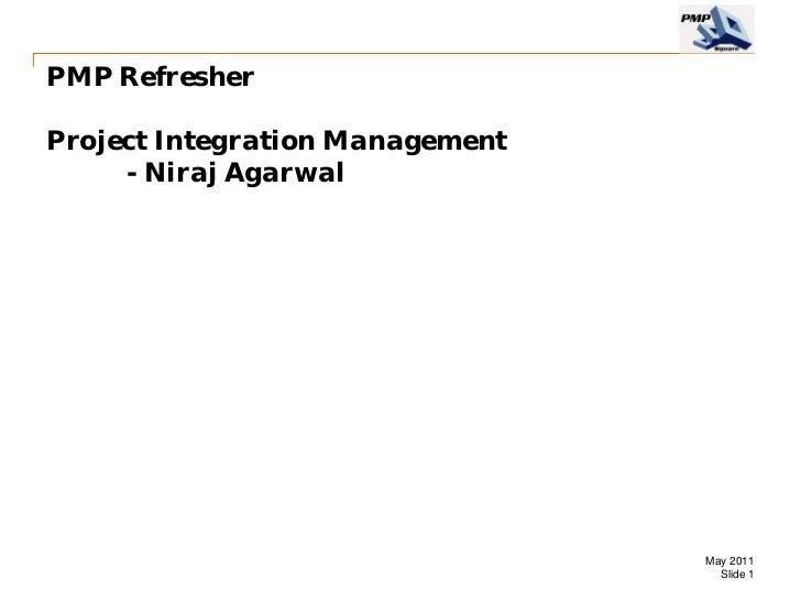 PMP RefresherProject Integration Management     - Niraj Agarwal                                 May 2011                  ...