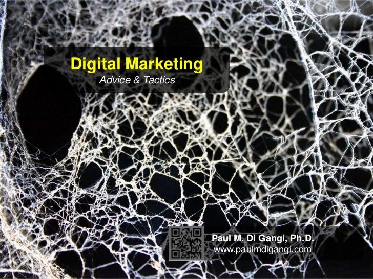 Digital Marketing<br />Advice & Tactics<br />Paul M. Di Gangi, Ph.D.<br />www.paulmdigangi.com<br />
