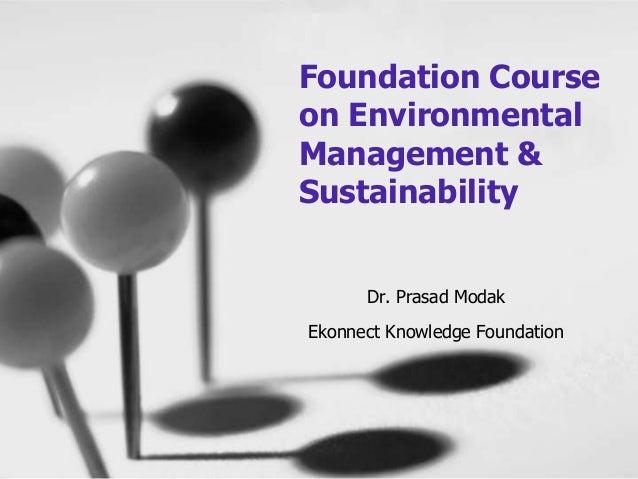 Dr. Prasad Modak Ekonnect Knowledge Foundation Foundation Course on Environmental Management & Sustainability