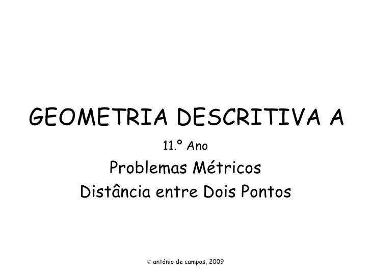 GEOMETRIA DESCRITIVA A 11.º Ano Problemas Métricos Distância entre Dois Pontos ©   antónio de campos, 2009