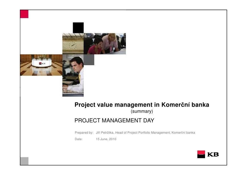 Project value management in Komerční banka                                      (summary)  PROJECT MANAGEMENT DAY  Prepare...