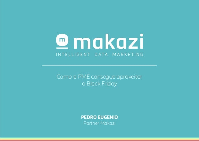 Como a PME consegue aproveitar  o Black Friday  PEDRO EUGENIO  Partner Makazi