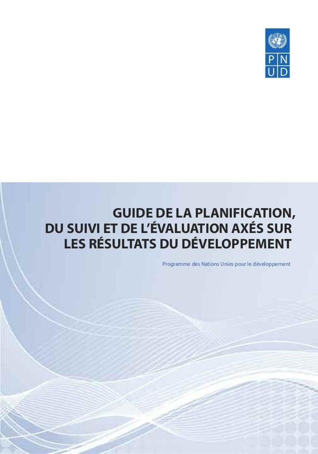 GUIDE DE LA PLANIFICATION, DU SUIVI ET DE L'ÉVALUATION AXÉS SUR LES RÉSULTATS DU DÉVELOPPEMENT Programme des Nations Unies...