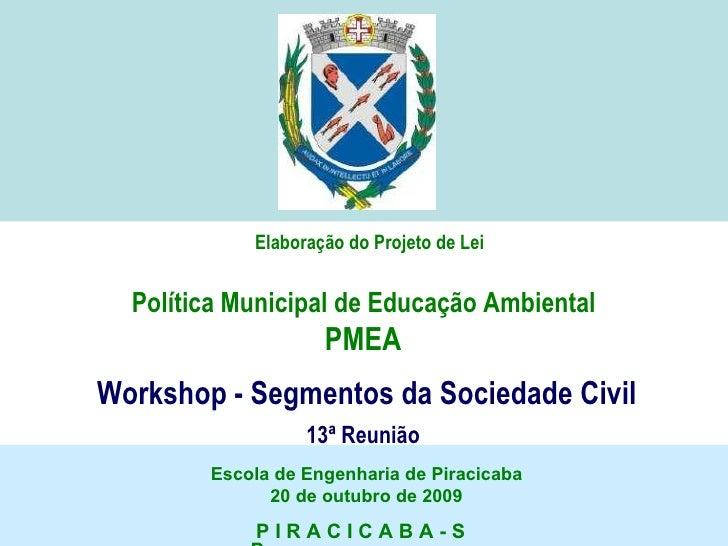 Elaboração do Projeto de Lei Política Municipal de Educação Ambiental  PMEA  Workshop - Segmentos da Sociedade Civil 13ª R...