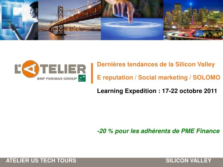 Dernièrestendances de la Silicon Valley<br />E reputation / Social marketing / SOLOMO<br />Learning Expedition : 17-22 oct...