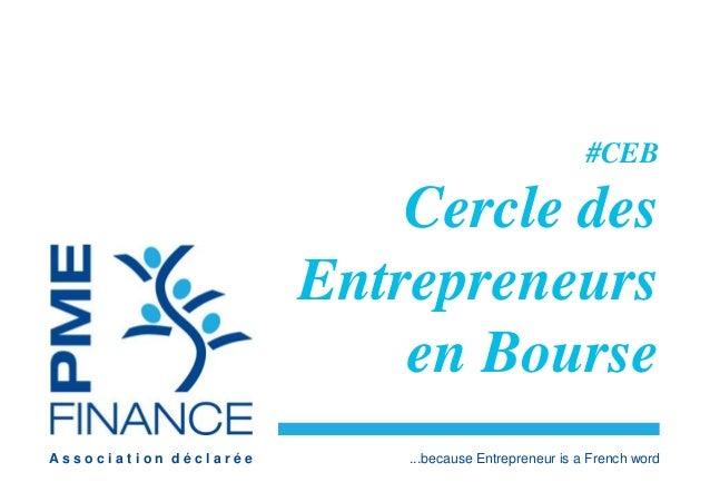 A s s o c i a t i o n d é c l a r é e ...because Entrepreneur is a French word #CEB Cercle des Entrepreneurs en Bourse