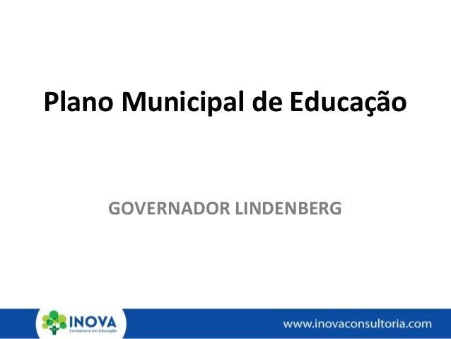 Plano Municipal de Educação GOVERNADOR LINDENBERG