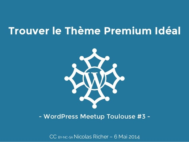 Trouver le Thème Premium Idéal - WordPress Meetup Toulouse #3 -  CC BY-NC-SA Nicolas Richer – 6 Mai 2014