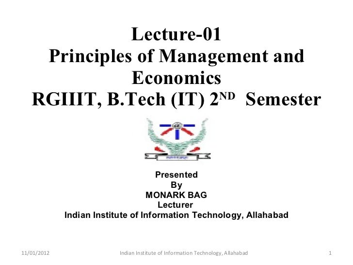 Lecture-01 Principles of Management and Economics RGIIIT, B.Tech (IT) 2 ND   Semester Presented By MONARK BAG Lecturer  In...