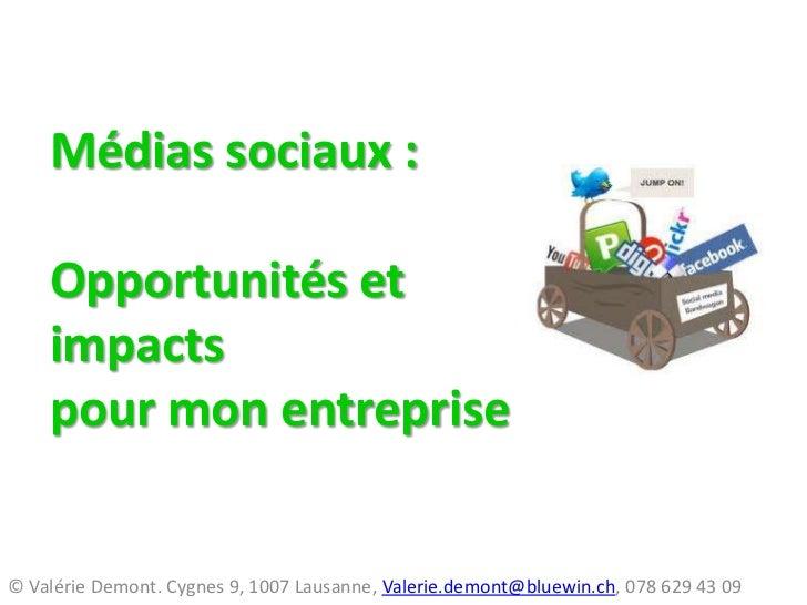 Médias sociaux : Opportunités et impacts pour mon entreprise<br />© Valérie Demont. Cygnes 9, 1007 Lausanne, Valerie.demon...