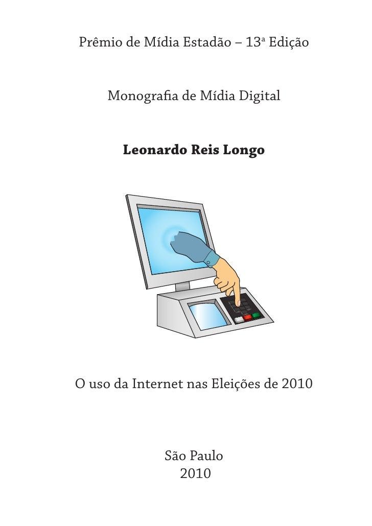 Prêmio de Mídia Estadão – 13a Edição     Monografia de Mídia Digital       Leonardo Reis LongoO uso da Internet nas Eleiçõ...