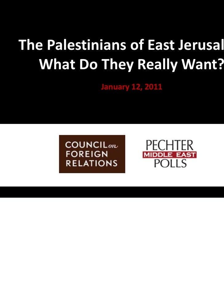 "The  ""The Palestinians of East Jerusalem:        What Do They Really Want?               January 12, 2011"