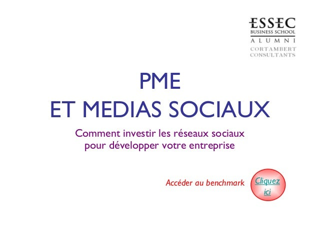 PME ET MEDIAS SOCIAUX Comment investir les réseaux sociaux pour développer votre entreprise Accéder au benchmark Cliquez i...