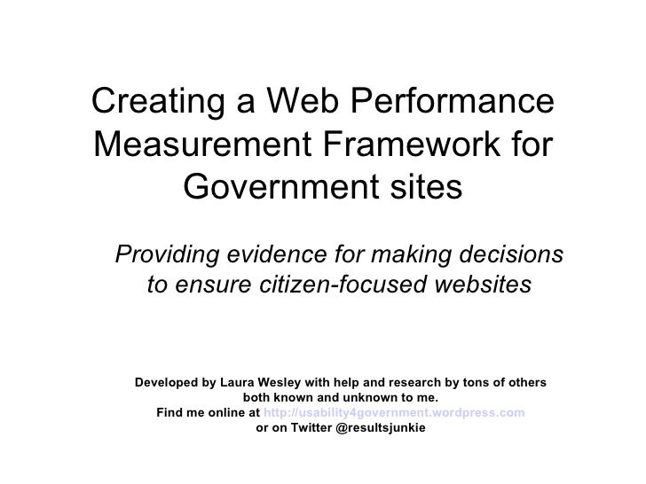 Creating a Web Performance Measurement Framework for Government sites Providing evidence for making decisions to ensure ci...
