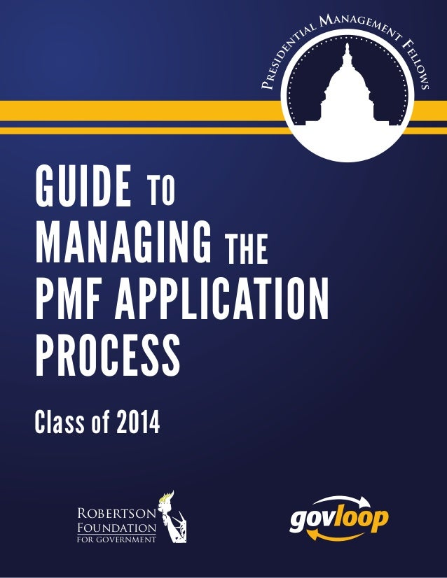Robertson Foundation for government Class of 2014 GUIDE MANAGING PMF APPLICATION PROCESS TO THE