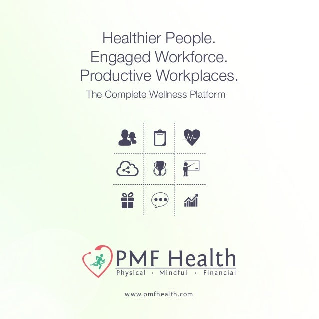 Healthier People. Engaged Workforce. Productive Workplaces. The Complete Wellness Platform www.pmfhealth.com