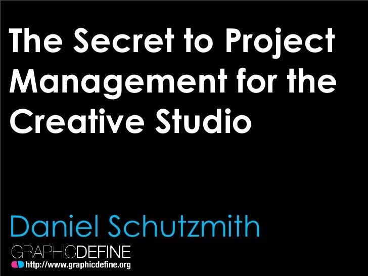 The Secret to Project Management for the Creative Studio   Daniel Schutzmith