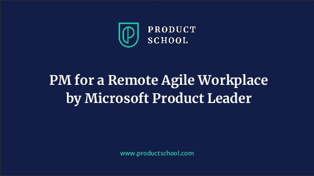 www.productschool.com PM for a Remote Agile Workplace by Microsoft Product Leader