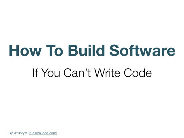By @rustysf (russwallace.com) How To Build Software If You Can't Write Code