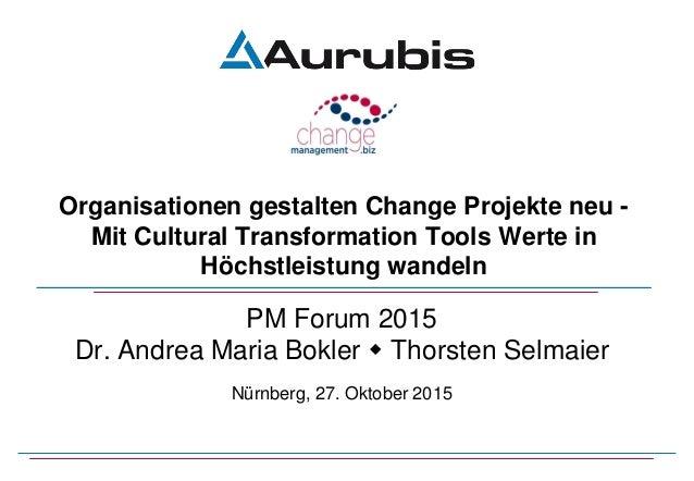 PM Forum 2015 Dr. Andrea Maria Bokler  Thorsten Selmaier Nürnberg, 27. Oktober 2015 Organisationen gestalten Change Proje...