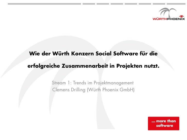 Wie der Würth Konzern Social Software für die  erfolgreiche Zusammenarbeit in Projekten nutzt.           Stream 1: Trends ...