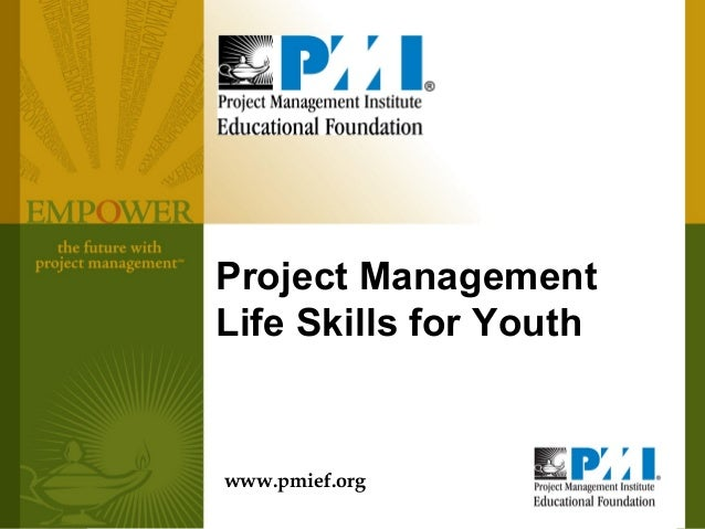 Project ManagementLife Skills for Youthwww.pmief.org