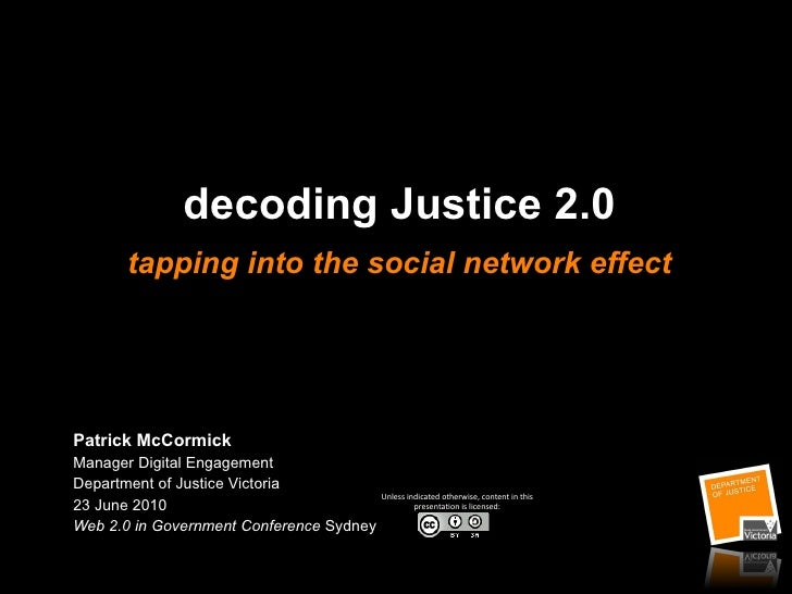 decoding Justice 2.0 tapping into the social network effect Patrick McCormick Manager Digital Engagement Department of Jus...